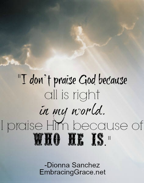 Praising God because of who He is!