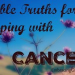 Bible truths for Coping with Cancer