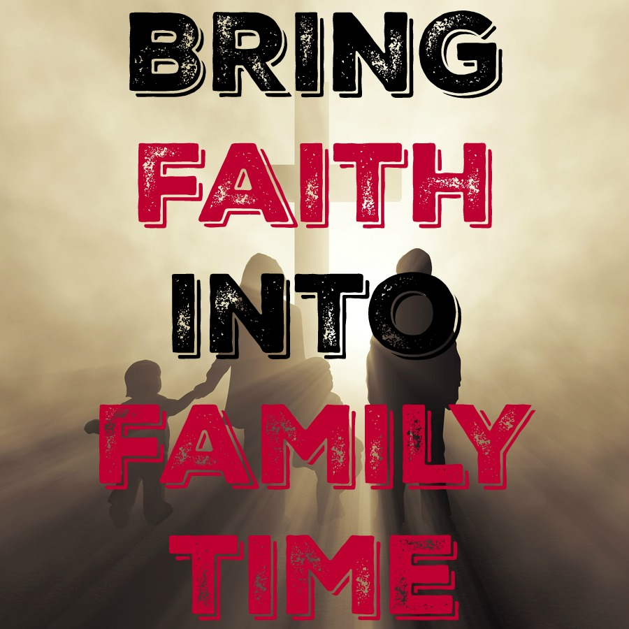 bring faith into family time