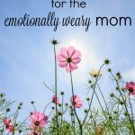 Encouragement for the emotionally weary mom